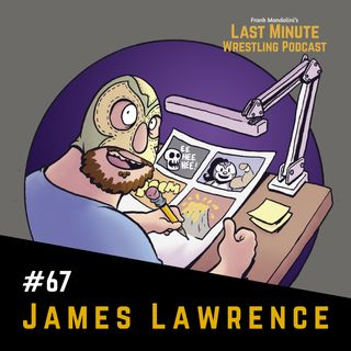 Ep. 67: Interview with wrestling comic book artist James Lawrence, The Legend of La Mariposa