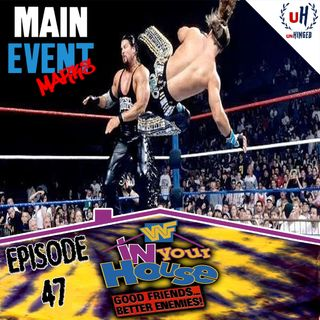 Episode 47: WWF In Your House 7: Good Friends, Better Enemies