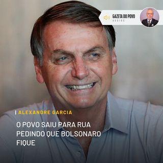 O povo saiu para rua pedindo que Bolsonaro fique