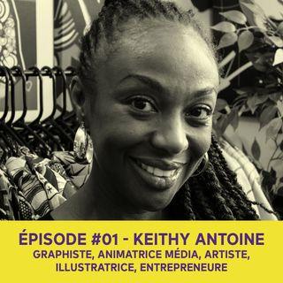 Keithy Antoine aka LadyspecialK, artiste, entrepreneuse, animatrice - Épisode #01