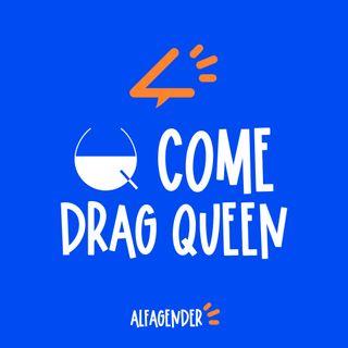 Q come Drag Queen (con Tessy Phora)