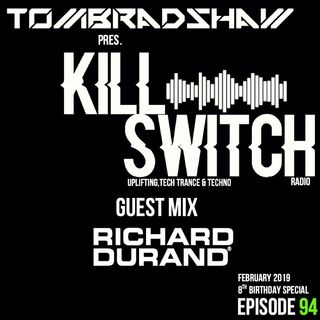 Tom Bradshaw pres. Killswitch 94,Guest Mix Richard Durand [8th Birthday Special] [February 2019]