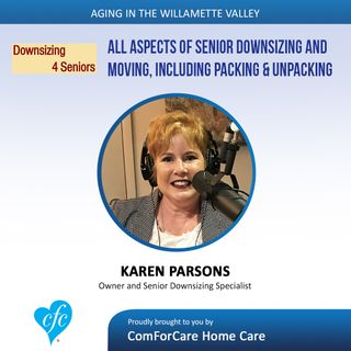 7/25/17: Karen Parsons with Downsizing4Seniors | All Aspects of Senior Downsizing and Moving | Aging In The Willamette Valley with John Hugh