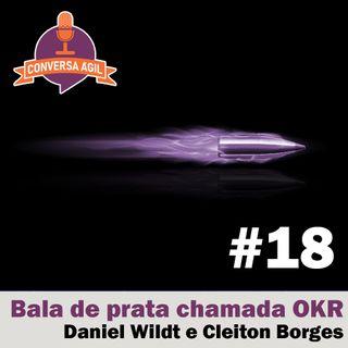 #18 - Bala de prata chamada OKR com Daniel Wildt e Cleiton Borges