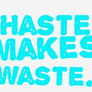 Haste Makes Waste - Morning Manna #2681