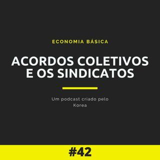 Economia Básica - Acordos Coletivos e Os Sindicatos - 42