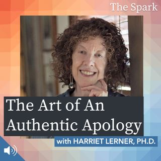 The Spark 022: The Art of An Authentic Apology with Harriet Lerner, Ph.D.