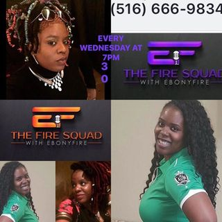 The Fire Squad with EbonyFire and Co-Host, Fire Nation Flamez (April 17, 2019)