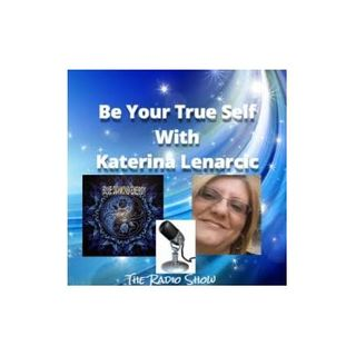 Presents Be Your True Self Episode 2 with Katerina Lenarcic