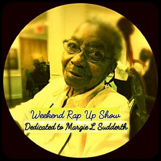 "Weekend Rap Up Ep. 80 - ""Dedicated to Margie L Sudderth"""