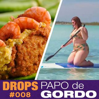 Drops Papo de Gordo 008 - Comendo acarajé no resort plus size