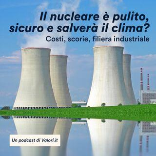 Il nucleare è pulito, sicuro e salverà il clima? Costi, scorie, filiera industriale