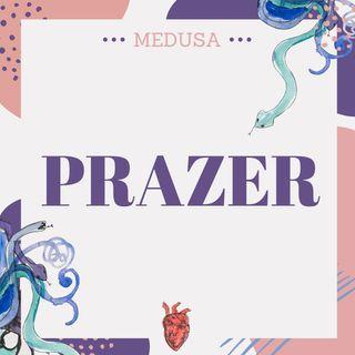 #17 Podcast Medusa - Prazer