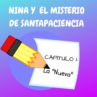 """1. La """"Nueva"""". Nina y el Misterio de Santapaciencia"""