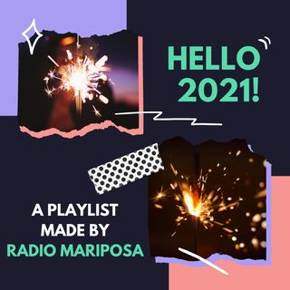 Hello 2021, A PlayList By Radio Mariposa