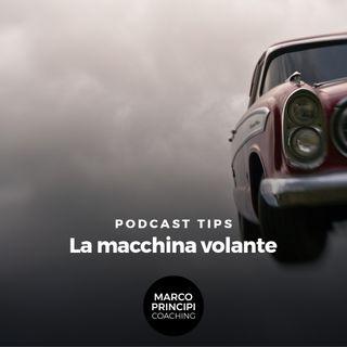 """Podcast Tips""""La macchina volante"""""""