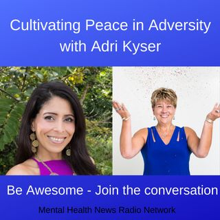 Cultivating Peace in Adversity with Adri Kyser