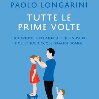 """Paolo Longarini """"Tutte le prime volte"""""""