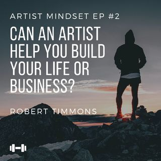 Episode #2 - Can An Artist Help You Build Your Life Or Business?
