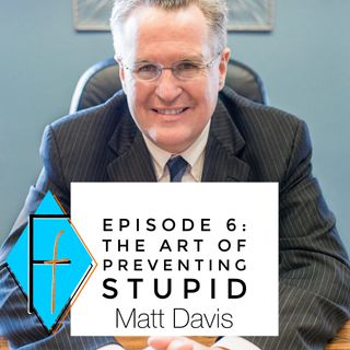 006:  Matt Davis on The Art of Preventing Stupid