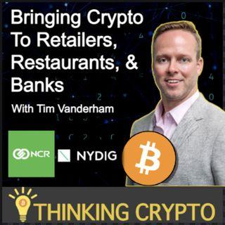Tim Vanderham NCR Interview - Bringing Bitcoin & Crypto to Retailers, Restaurants & Banks - NYDIG