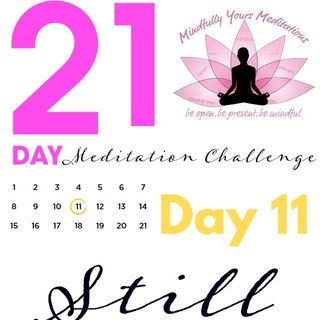Day 11. - Still 21 Day Meditation Challenge