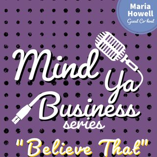 Believe That with Maria Howell (Part 2)