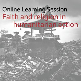 Learning Session: Faith and Religion in Humanitarian Action (Trends and Challenges in Humanitarian Action)
