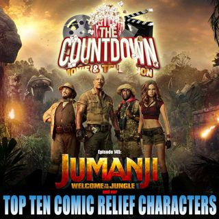 Episode 145: Top 10 Comic Relief Characters / Jumanji: Welcome to the Jungle