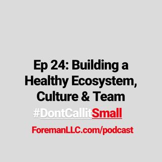 Ep 24 Building Healthy Ecosystem Culture and Teams