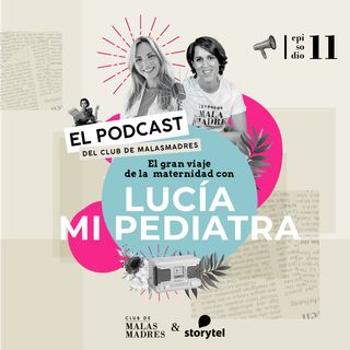El gran viaje de la maternidad con Lucía Mi Pediatra