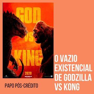 O vazio existencial de Godzilla vs Kong