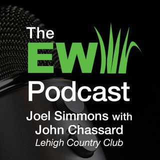 EW Podcast - Joel Simmons with John Chassard of Lehigh Country Club
