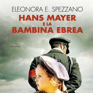 """Eleonora E. Spezzano """"Hans Mayer e la bambina ebrea"""""""