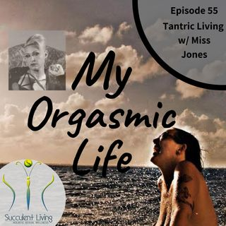 Ep. 55- Tantric Living With Co-Host Miss Jones