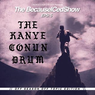 BecauseICedShow Episode 5: The Kanye Conundrum