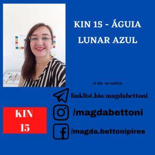 KIN 15  ÁGUIA LUNAR AZUL - 2ª Onda Encantada do Tzolkin –  ONDA ENCANTADA DO MAGO BRANCO