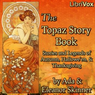 Winter's Herald The Topaz Story Book Stories and Legends for Autumn 6 Audiobooks Public Domain