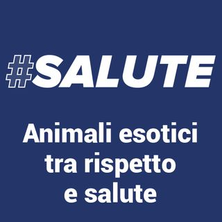 #Salute - Animali esotici, tra rispetto e salute