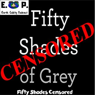 E.O.P. 26: Fifty Shades Censored