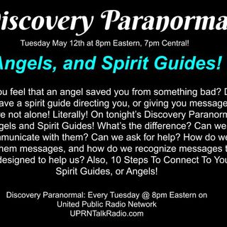 Discovery Paranormal, Tuesday May 12th 2020: Do you feel that an angel saved you from something bad? Do you have a spirit guide