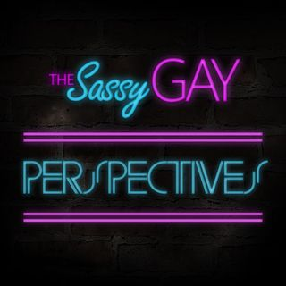 Perspectives // The Sassy Gay