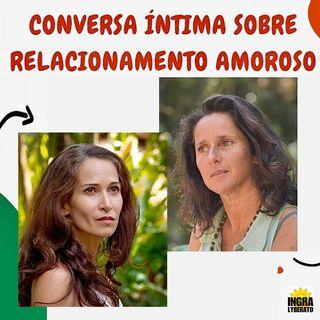 Podcast Relacionamento Amoroso - Conversa íntima entre Ingra Lyberato e Maria Gorjão