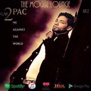 The Mogul Lounge Episode 182: Gay 2Pac - Me Against The World