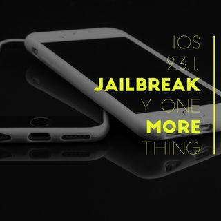 iOS 9.3.1, Jailbreak y una cosa más.