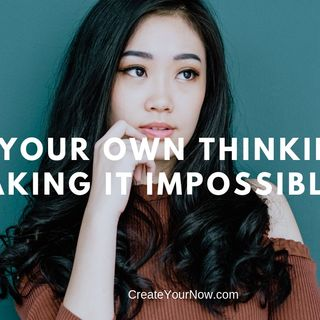 1416 Is Your Own Thinking Making It Impossible?