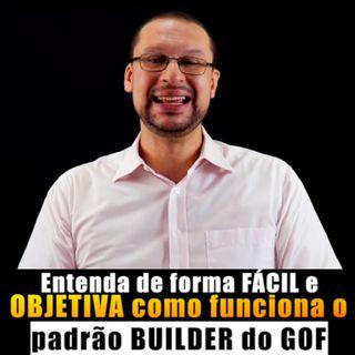 GOF BUILDER -  Entenda de forma FÁCIL e OBJETIVA como ele funciona