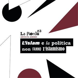 Puntata 3 - L'Islam e la politica non fanno l'islamismo