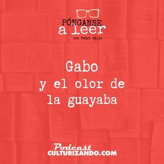 E2 • Gabo y el olor de la guayaba • Literatura •  Culturizando