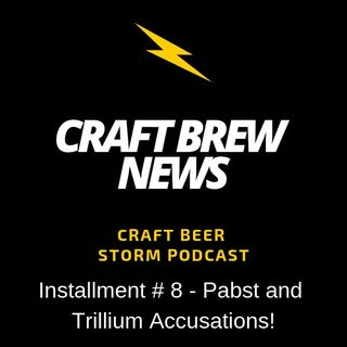 Craft Brew News # 8 - Pabst and Trillium Accusations!